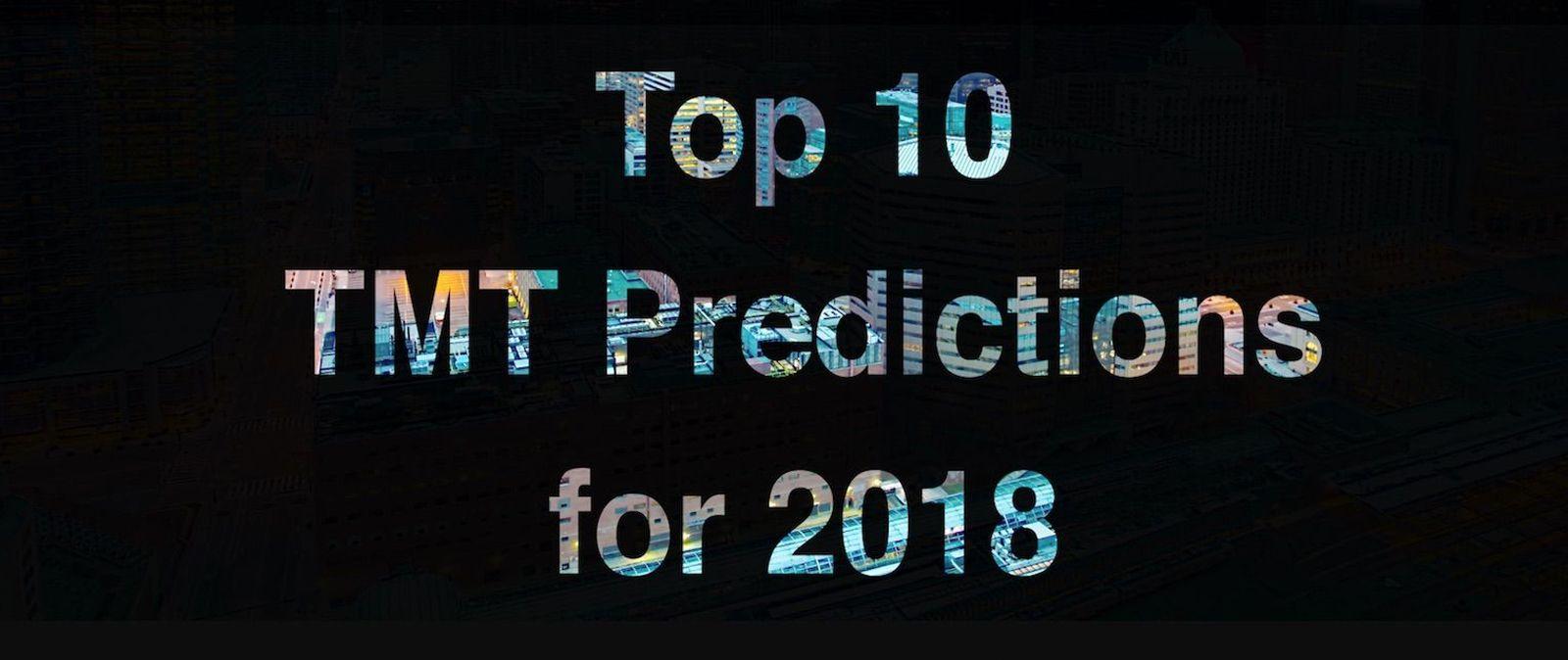 top 10 TMT predictions for 2018